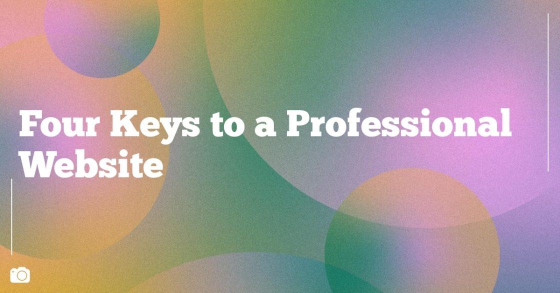 Four Keys to a Professional Website